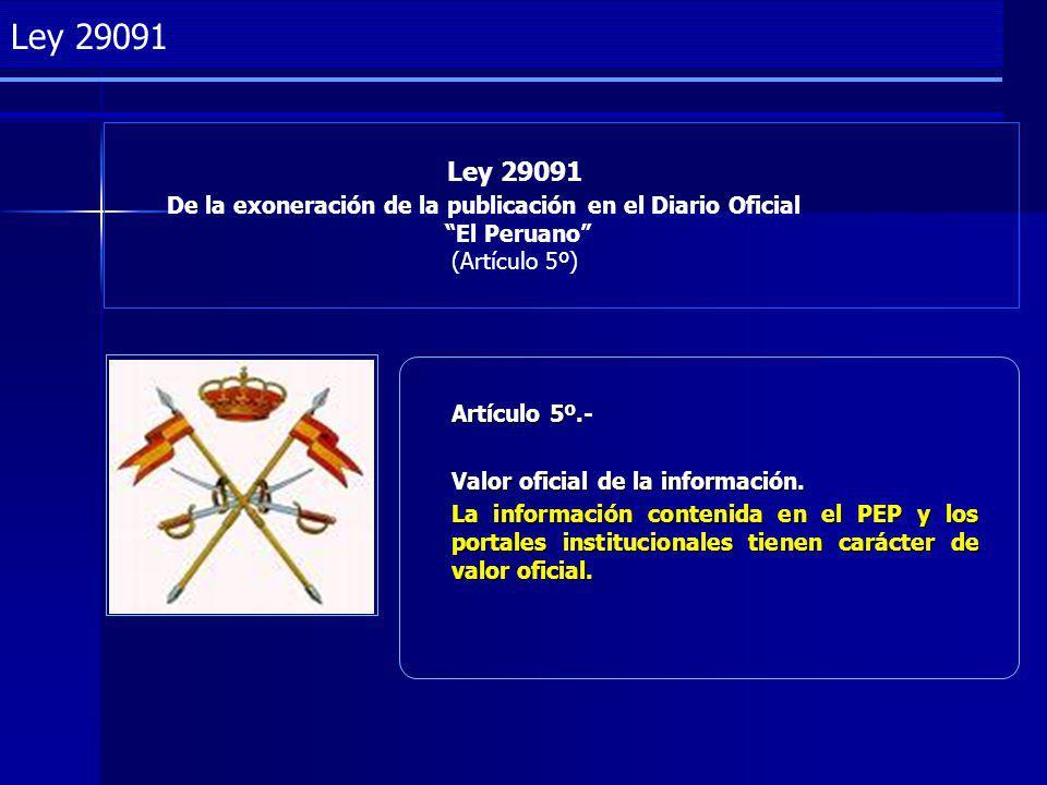Project Management Ley 29091 De la exoneración de la publicación en el Diario Oficial El Peruano (Artículo 5º) Ley 29091 Artículo 5º.- Valor oficial de la información.