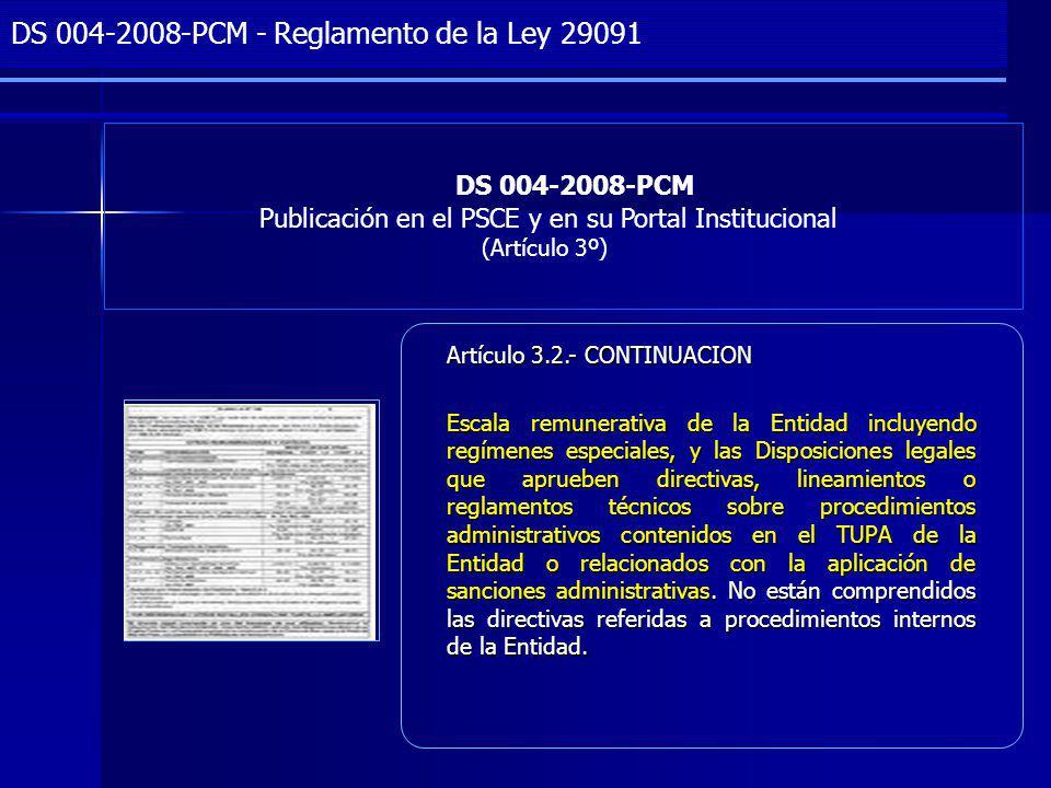 Project Management DS 004-2008-PCM Publicación en el PSCE y en su Portal Institucional (Artículo 3º) DS 004-2008-PCM - Reglamento de la Ley 29091 Artículo 3.2.- CONTINUACION Escala remunerativa de la Entidad incluyendo regímenes especiales, y las Disposiciones legales que aprueben directivas, lineamientos o reglamentos técnicos sobre procedimientos administrativos contenidos en el TUPA de la Entidad o relacionados con la aplicación de sanciones administrativas.