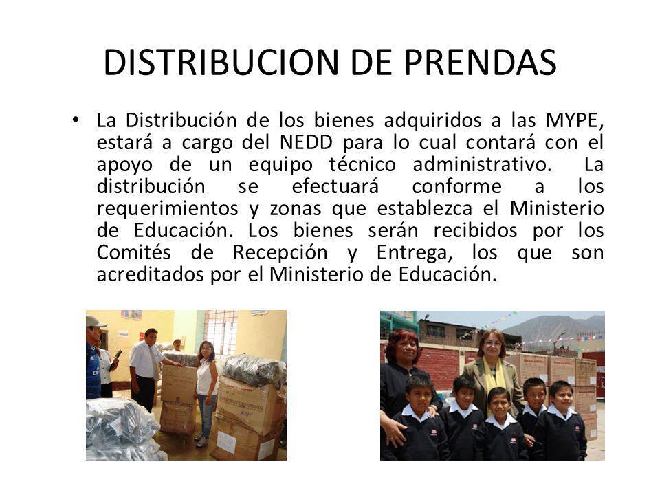 DISTRIBUCION DE PRENDAS La Distribución de los bienes adquiridos a las MYPE, estará a cargo del NEDD para lo cual contará con el apoyo de un equipo técnico administrativo.