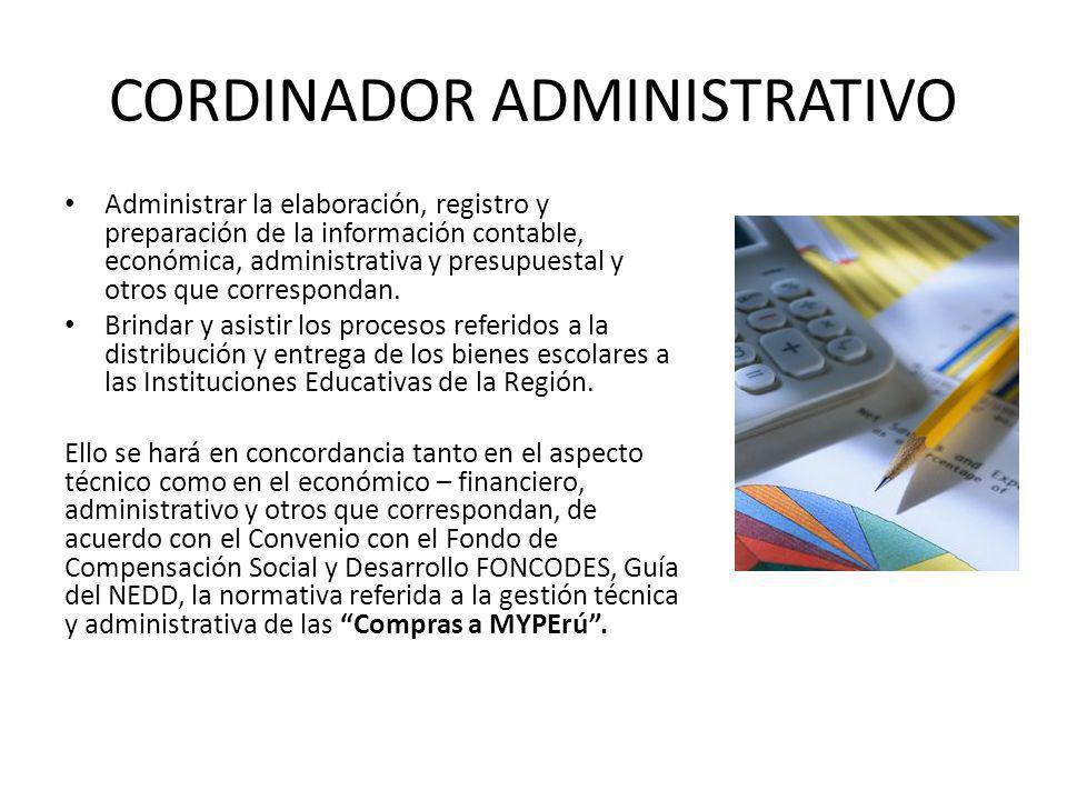 CORDINADOR ADMINISTRATIVO Administrar la elaboración, registro y preparación de la información contable, económica, administrativa y presupuestal y otros que correspondan.