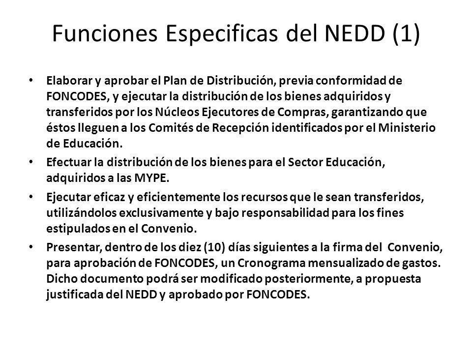 Funciones Especificas del NEDD (1) Elaborar y aprobar el Plan de Distribución, previa conformidad de FONCODES, y ejecutar la distribución de los bienes adquiridos y transferidos por los Núcleos Ejecutores de Compras, garantizando que éstos lleguen a los Comités de Recepción identificados por el Ministerio de Educación.