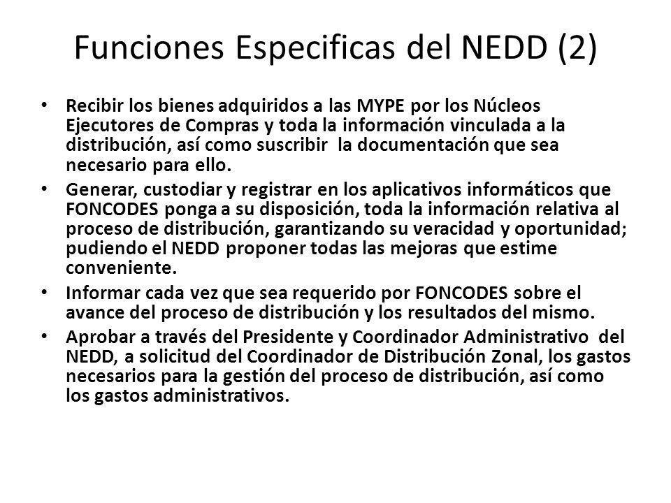 Funciones Especificas del NEDD (2) Recibir los bienes adquiridos a las MYPE por los Núcleos Ejecutores de Compras y toda la información vinculada a la distribución, así como suscribir la documentación que sea necesario para ello.