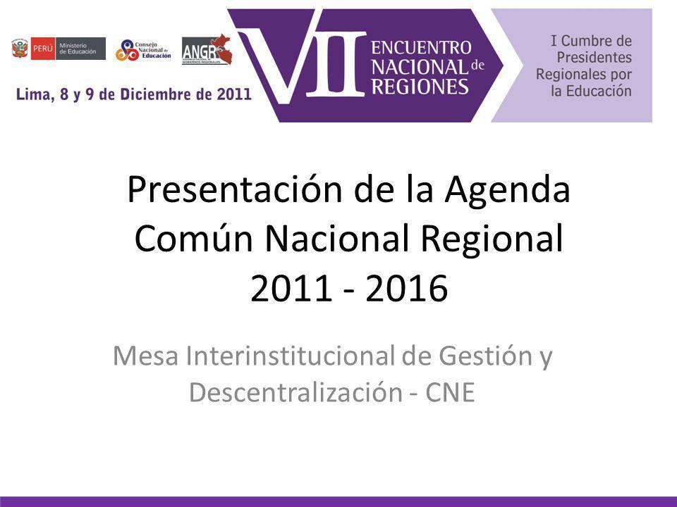 Presentación de la Agenda Común Nacional Regional 2011 - 2016 Mesa Interinstitucional de Gestión y Descentralización - CNE