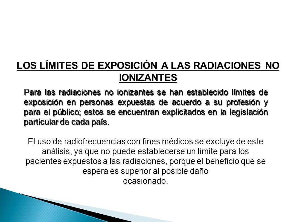 LOS LÍMITES DE EXPOSICIÓN A LAS RADIACIONES NO IONIZANTES Para las radiaciones no ionizantes se han establecido límites de exposición en personas expu