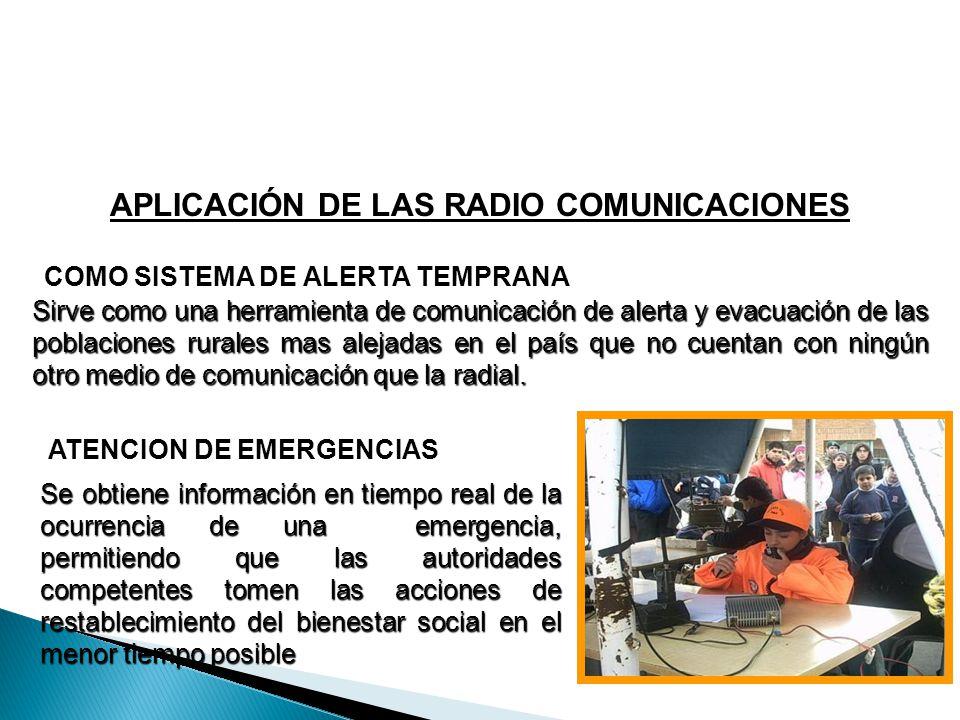 COMO SISTEMA DE ALERTA TEMPRANA Sirve como una herramienta de comunicación de alerta y evacuación de las poblaciones rurales mas alejadas en el país q