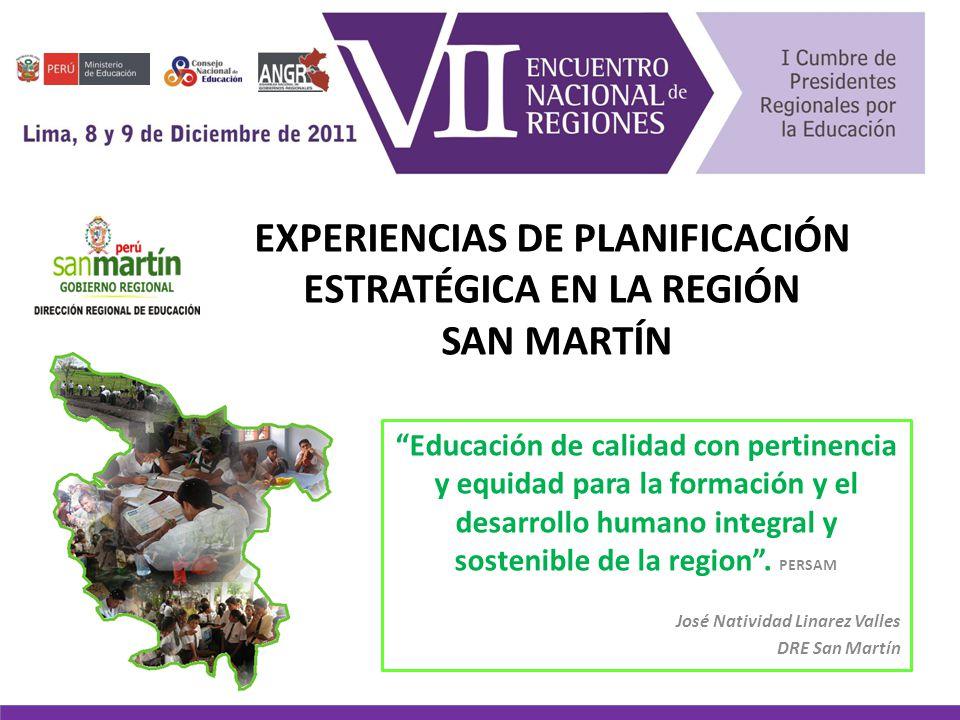 EXPERIENCIAS DE PLANIFICACIÓN ESTRATÉGICA EN LA REGIÓN SAN MARTÍN Educación de calidad con pertinencia y equidad para la formación y el desarrollo hum