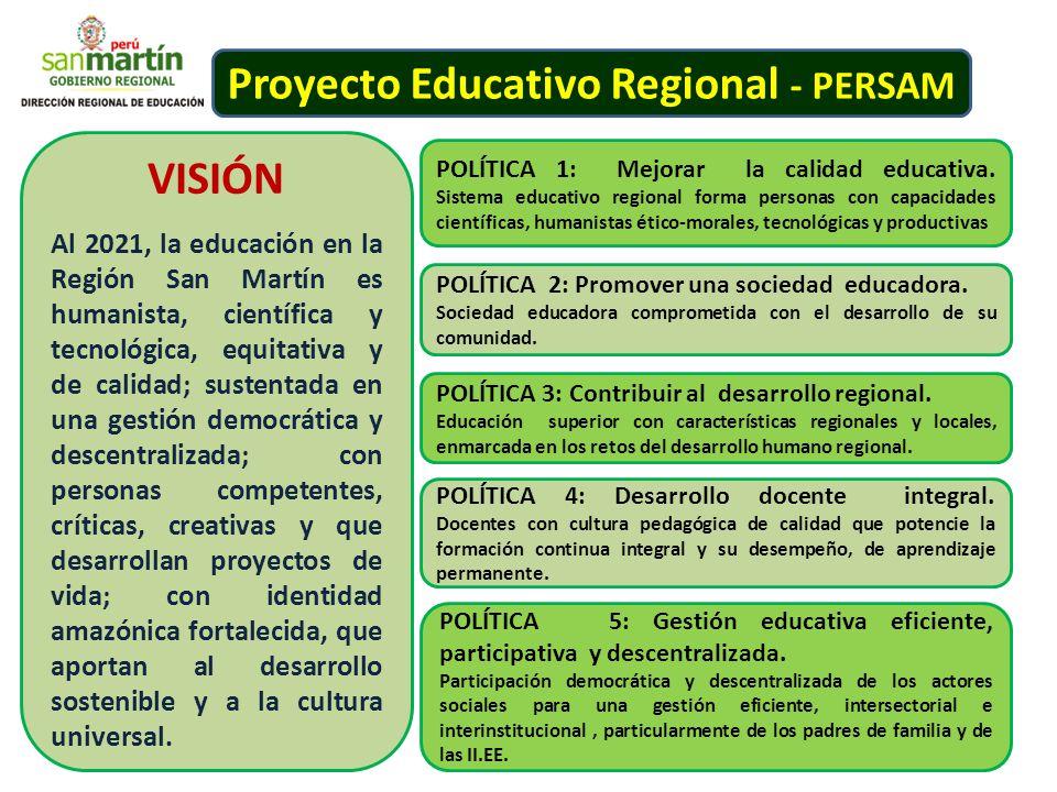 VISIÓN Al 2021, la educación en la Región San Martín es humanista, científica y tecnológica, equitativa y de calidad; sustentada en una gestión democr