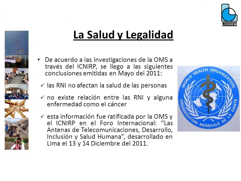 La Salud y Legalidad De acuerdo a las investigaciones de la OMS a través del ICNIRP, se llego a las siguientes conclusiones emitidas en Mayo del 2011:
