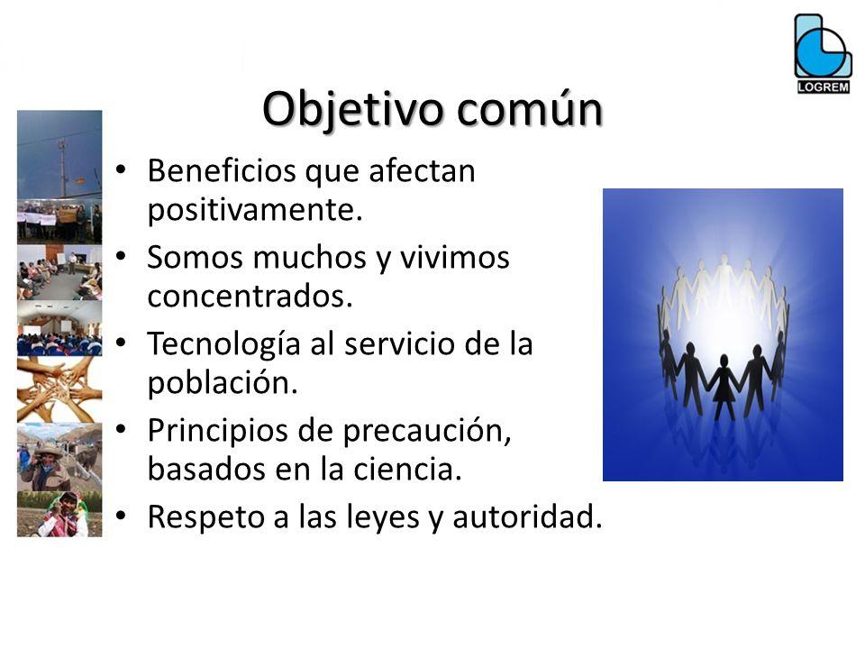 Objetivo común Beneficios que afectan positivamente. Somos muchos y vivimos concentrados. Tecnología al servicio de la población. Principios de precau
