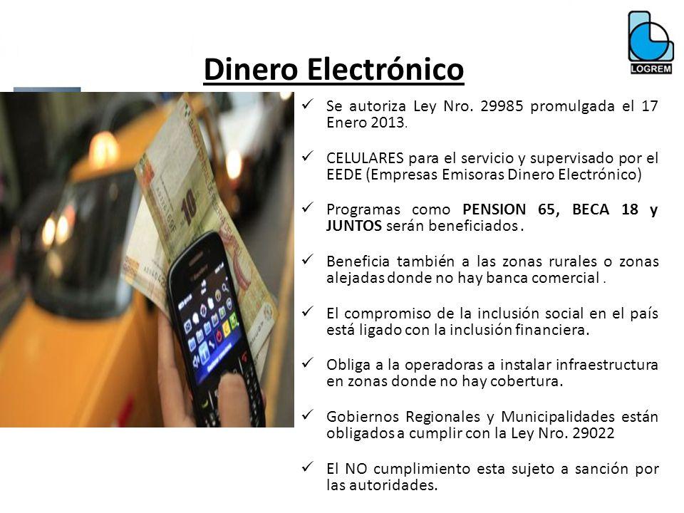 Dinero Electrónico Se autoriza Ley Nro. 29985 promulgada el 17 Enero 2013. CELULARES para el servicio y supervisado por el EEDE (Empresas Emisoras Din