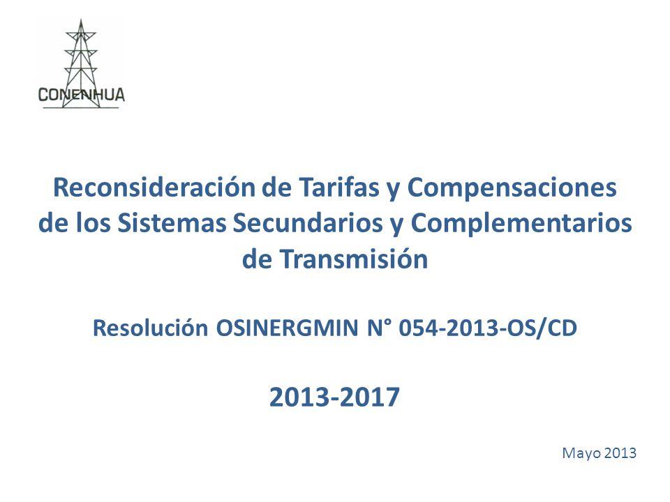 Reconsideración de Tarifas y Compensaciones de los Sistemas Secundarios y Complementarios de Transmisión Resolución OSINERGMIN N° 054-2013-OS/CD 2013-2017 Mayo 2013