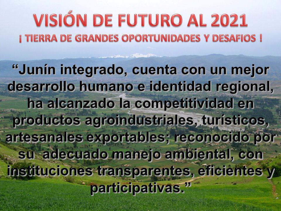 Junín integrado, cuenta con un mejor desarrollo humano e identidad regional, ha alcanzado la competitividad en productos agroindustriales, turísticos,