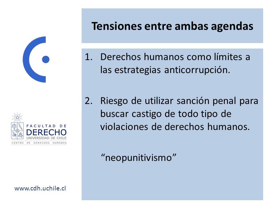 www.cdh.uchile.cl Tensiones entre ambas agendas 1.Derechos humanos como límites a las estrategias anticorrupción. 2.Riesgo de utilizar sanción penal p