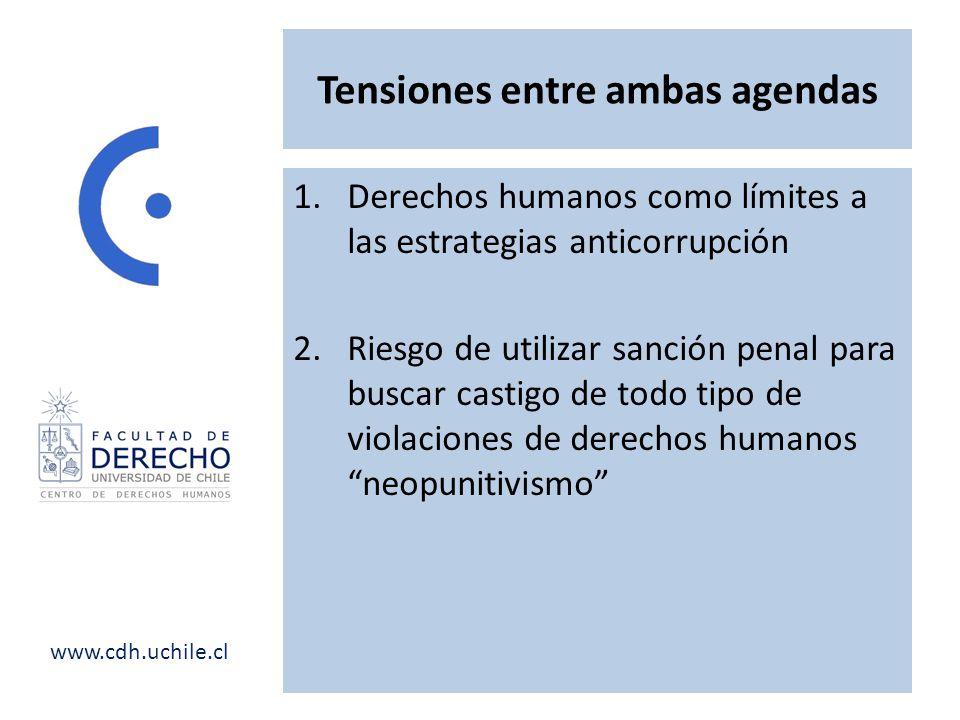 www.cdh.uchile.cl Tensiones entre ambas agendas 1.Derechos humanos como límites a las estrategias anticorrupción 2.Riesgo de utilizar sanción penal para buscar castigo de todo tipo de violaciones de derechos humanos neopunitivismo