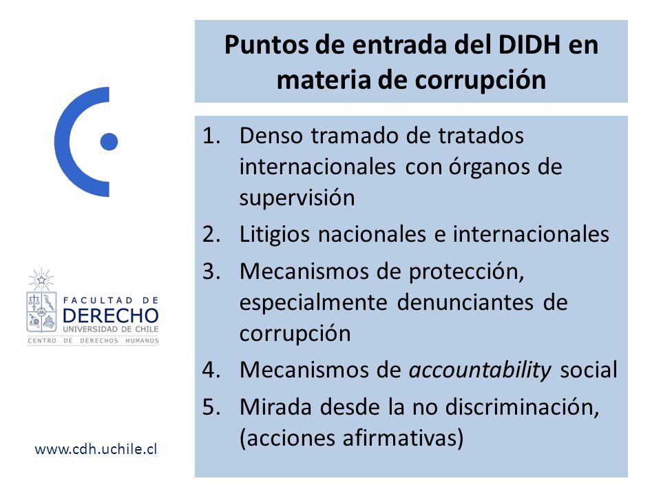 www.cdh.uchile.cl Puntos de entrada del DIDH en materia de corrupción 1.Denso tramado de tratados internacionales con órganos de supervisión 2.Litigio