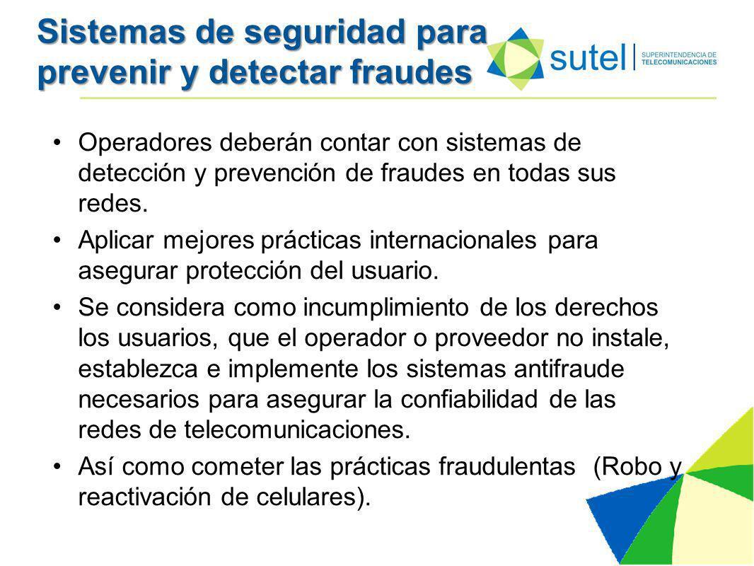 Sistemas de seguridad para prevenir y detectar fraudes Operadores deberán contar con sistemas de detección y prevención de fraudes en todas sus redes.