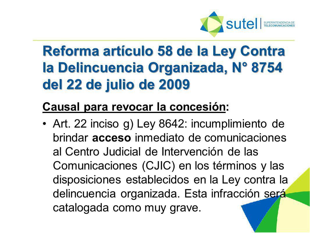 Reforma artículo 58 de la Ley Contra la Delincuencia Organizada, N° 8754 del 22 de julio de 2009 Causal para revocar la concesión: Art.