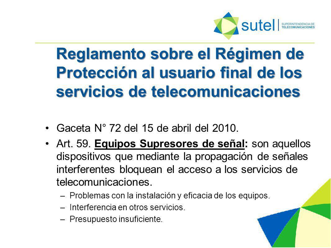 Reglamento sobre el Régimen de Protección al usuario final de los servicios de telecomunicaciones Gaceta N° 72 del 15 de abril del 2010.