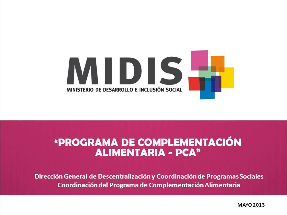 PROGRAMA DE COMPLEMENTACIÓN ALIMENTARIA - PCA Dirección General de Descentralización y Coordinación de Programas Sociales Coordinación del Programa de