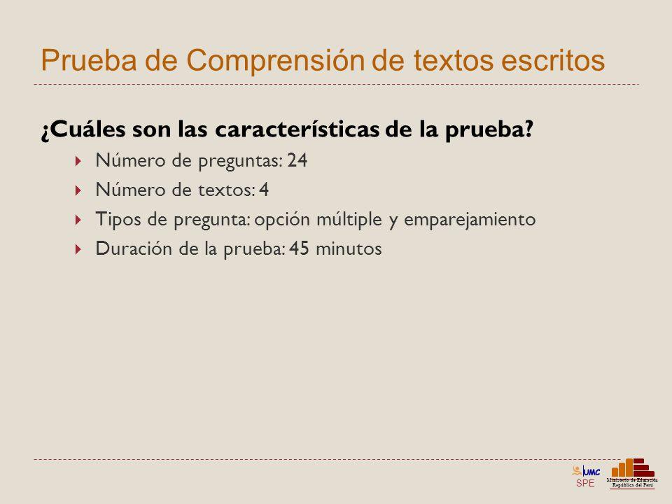 SPE Ministerio de Educación República del Perú Prueba de Comprensión de textos escritos ¿Cuáles son las características de la prueba? Número de pregun