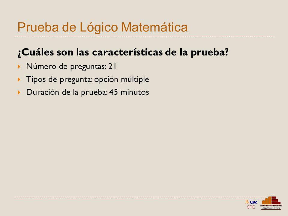 SPE Ministerio de Educación República del Perú Prueba de Lógico Matemática ¿Cuáles son las características de la prueba? Número de preguntas: 21 Tipos