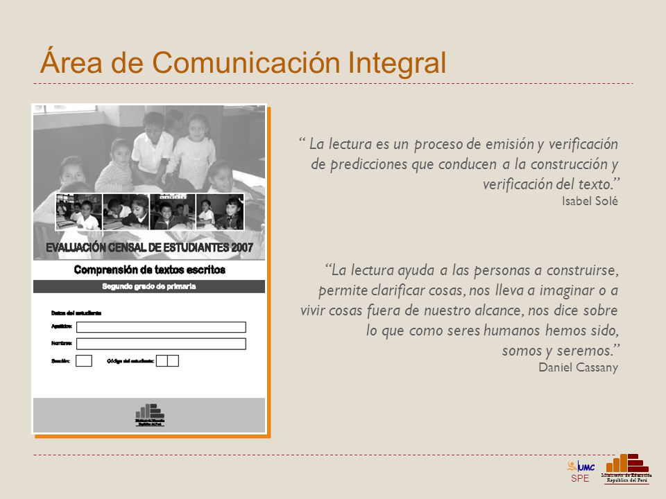 SPE Ministerio de Educación República del Perú Área de Comunicación Integral La lectura es un proceso de emisión y verificación de predicciones que co