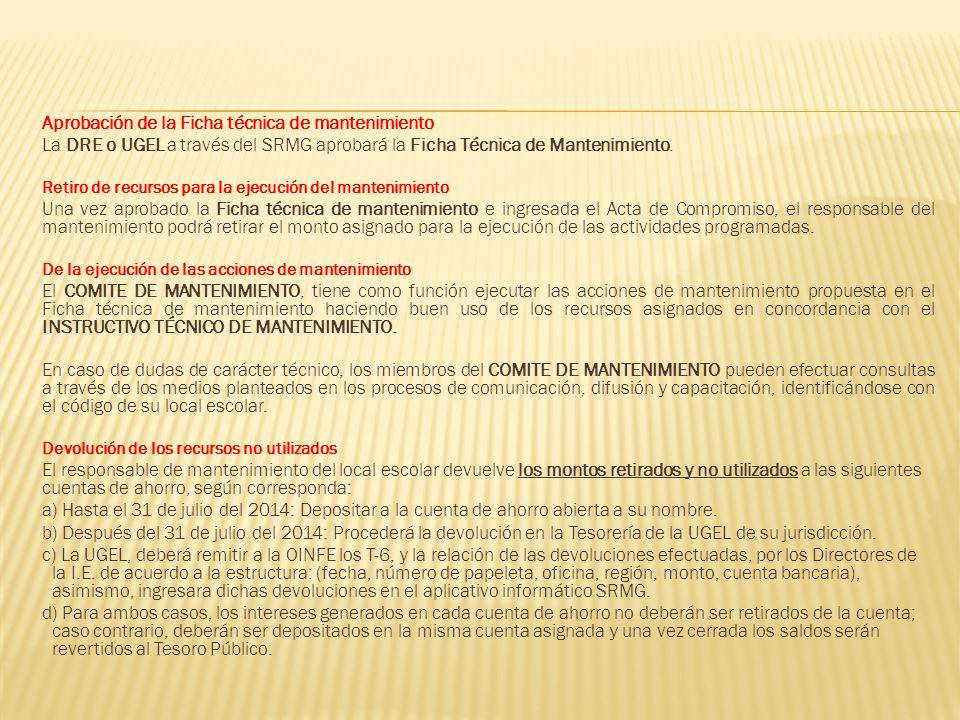 Aprobación de la Ficha técnica de mantenimiento La DRE o UGEL a través del SRMG aprobará la Ficha Técnica de Mantenimiento. Retiro de recursos para la