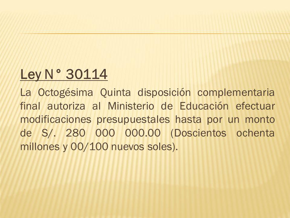 Ley N° 30114 La Octogésima Quinta disposición complementaria final autoriza al Ministerio de Educación efectuar modificaciones presupuestales hasta po