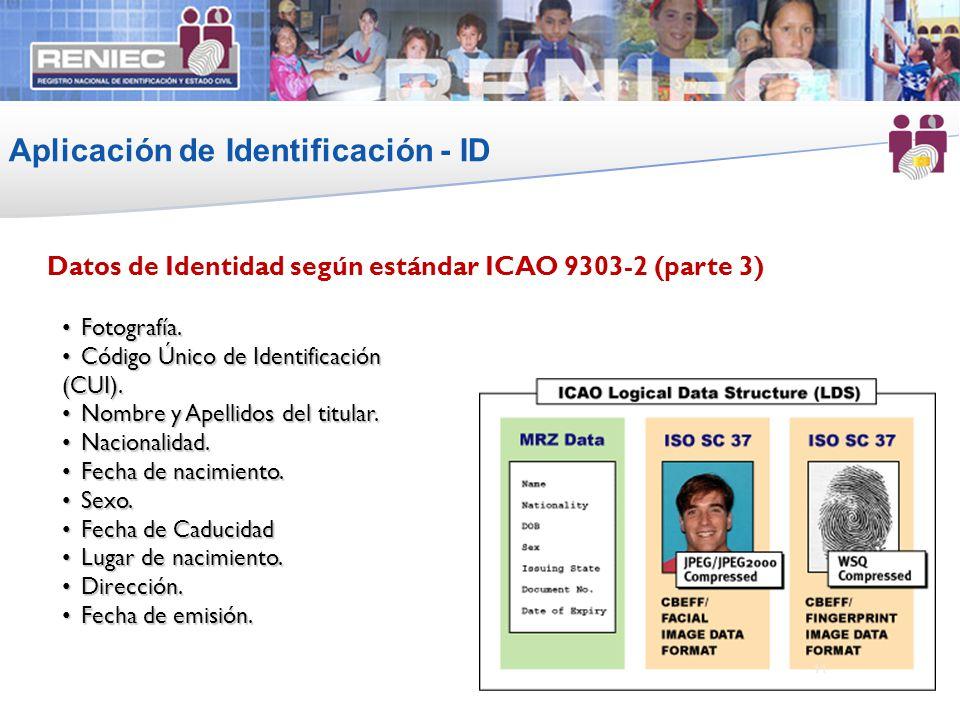 Aplicación de Identificación - ID 11 Datos de Identidad según estándar ICAO 9303-2 (parte 3) Fotografía. Fotografía. Código Único de Identificación (C