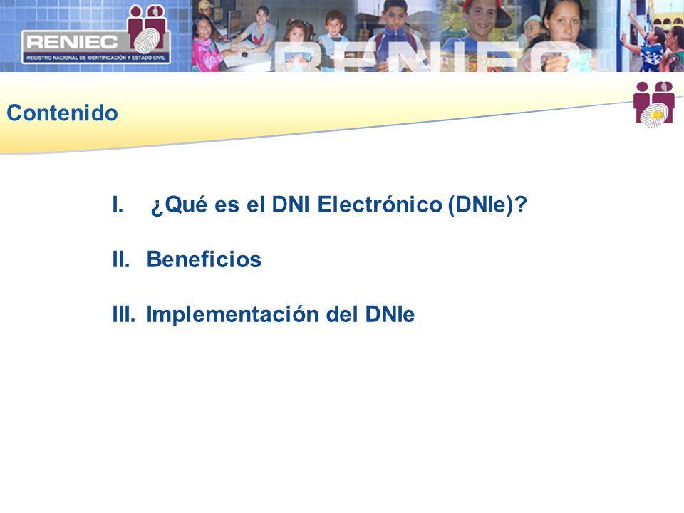 Contenido I.¿Qué es el DNI Electrónico (DNIe)? II.Beneficios III.Implementación del DNIe
