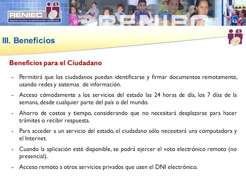III. Beneficios -Permitirá que los ciudadanos puedan identificarse y firmar documentos remotamente, usando redes y sistemas de información. -Acceso có