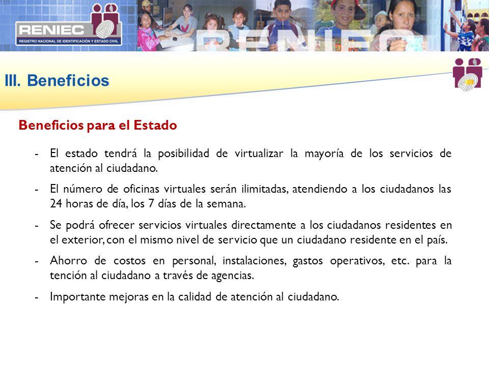 III. Beneficios -El estado tendrá la posibilidad de virtualizar la mayoría de los servicios de atención al ciudadano. -El número de oficinas virtuales