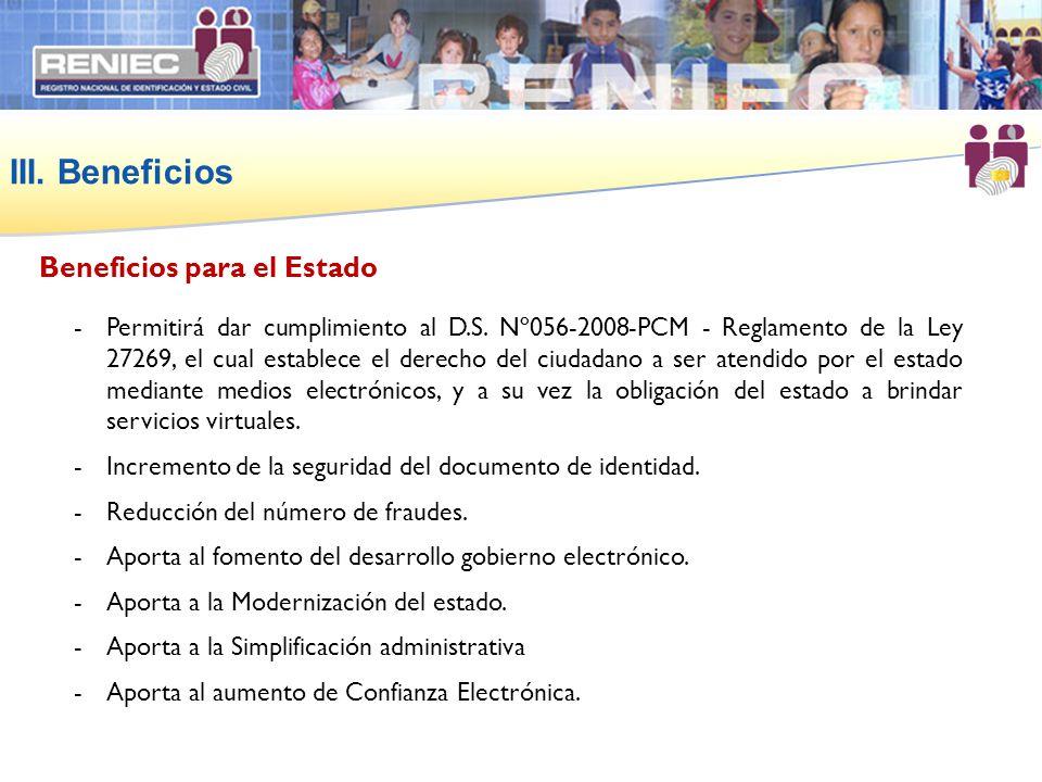 III. Beneficios -Permitirá dar cumplimiento al D.S. Nº056-2008-PCM - Reglamento de la Ley 27269, el cual establece el derecho del ciudadano a ser aten