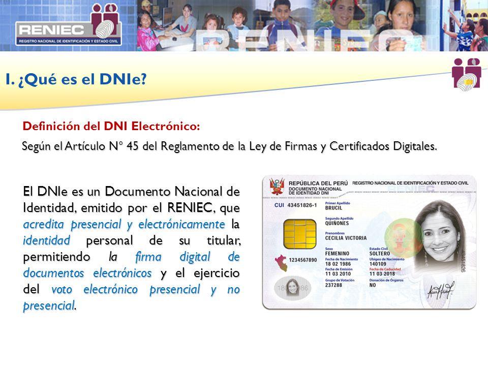 I. ¿Qué es el DNIe? Definición del DNI Electrónico: El DNIe es un Documento Nacional de Identidad, emitido por el RENIEC, que acredita presencial y el