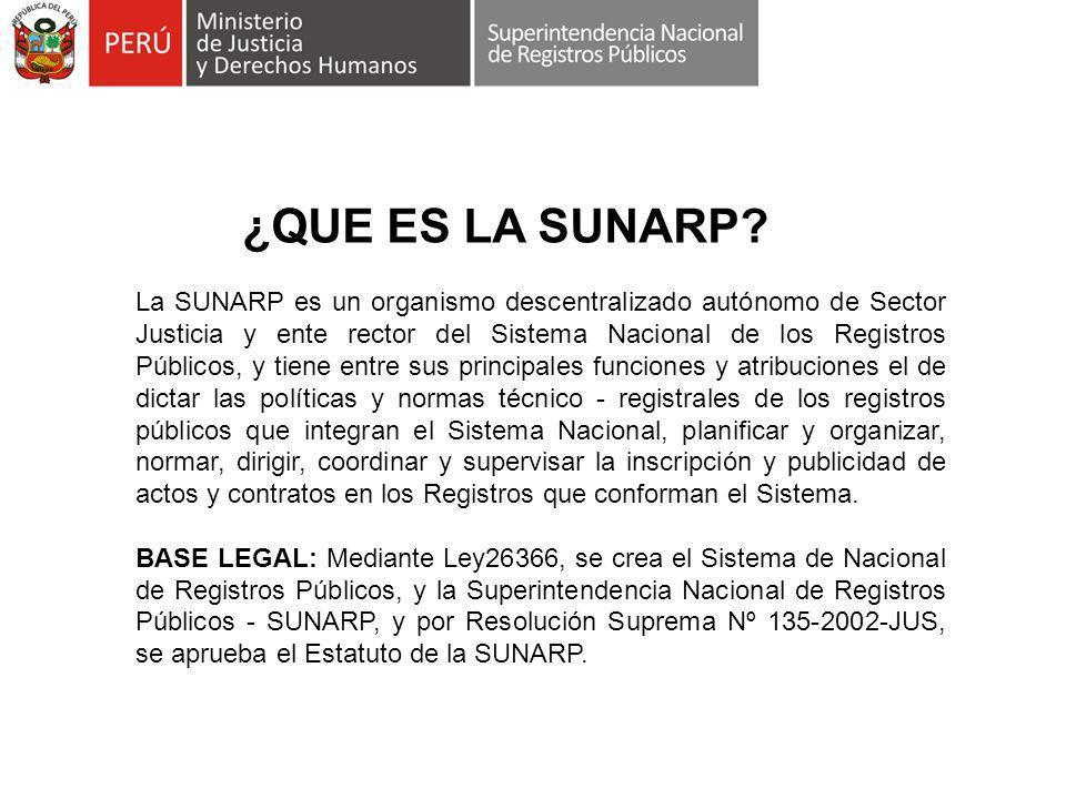 ¿QUE ES LA SUNARP? La SUNARP es un organismo descentralizado autónomo de Sector Justicia y ente rector del Sistema Nacional de los Registros Públicos,
