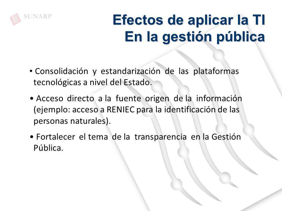 Consolidación y estandarización de las plataformas tecnológicas a nivel del Estado. Acceso directo a la fuente origen de la información (ejemplo: acce