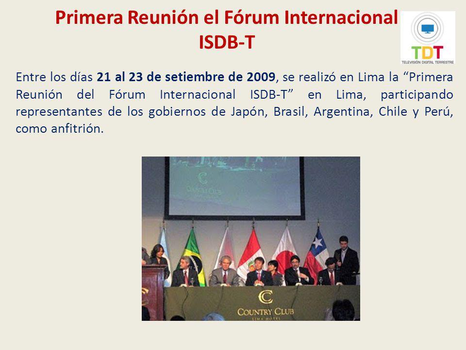 Declaración de Lima (21.09.2009) Reafirmar su voluntad de trabajar juntos para la adecuada implementación del sistema ISDB-T.