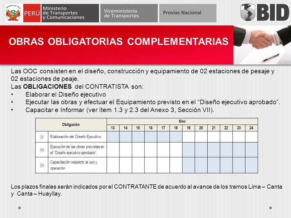 OBRAS OBLIGATORIAS COMPLEMENTARIAS Las OOC consisten en el diseño, construcción y equipamiento de 02 estaciones de pesaje y 02 estaciones de peaje. La