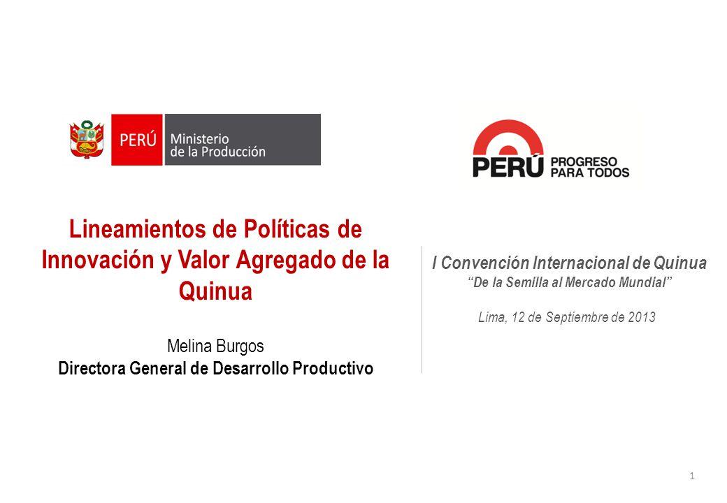 Lima, 12 de Septiembre de 2013 I Convención Internacional de Quinua De la Semilla al Mercado Mundial Lineamientos de Políticas de Innovación y Valor A