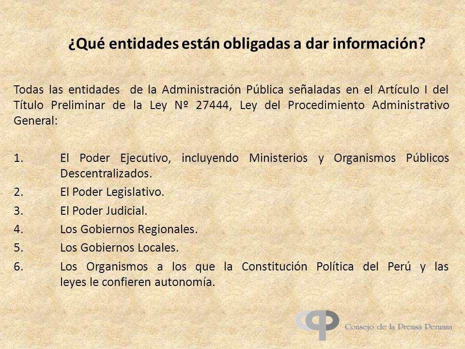 ¿Qué entidades están obligadas a dar información? Todas las entidades de la Administración Pública señaladas en el Artículo I del Título Preliminar de