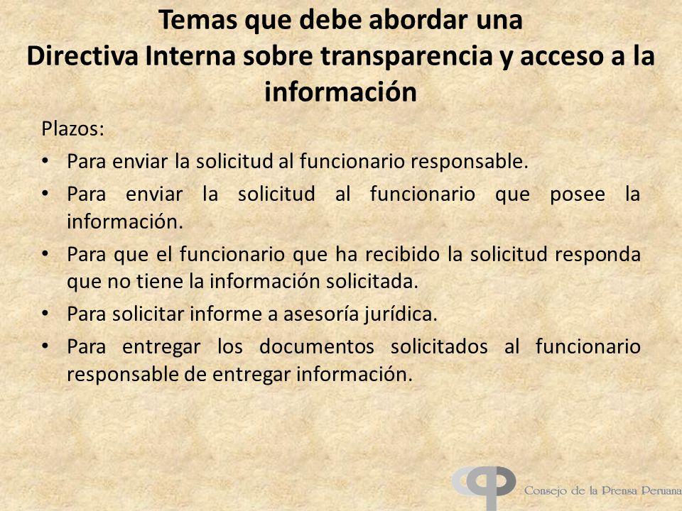 Temas que debe abordar una Directiva Interna sobre transparencia y acceso a la información Plazos: Para enviar la solicitud al funcionario responsable