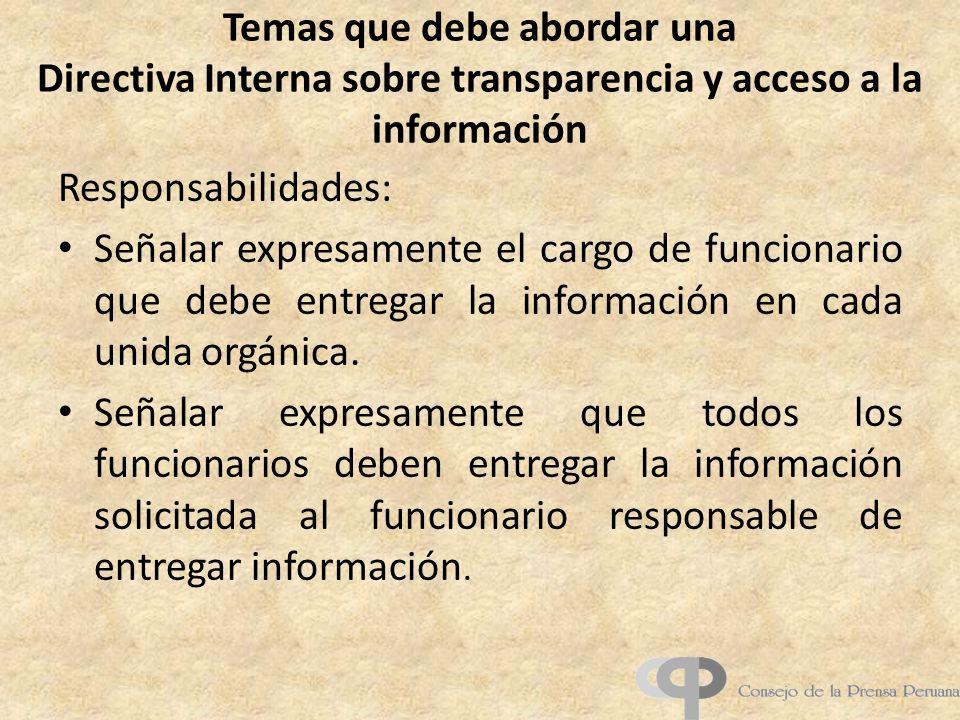 Temas que debe abordar una Directiva Interna sobre transparencia y acceso a la información Responsabilidades: Señalar expresamente el cargo de funcionario que debe entregar la información en cada unida orgánica.