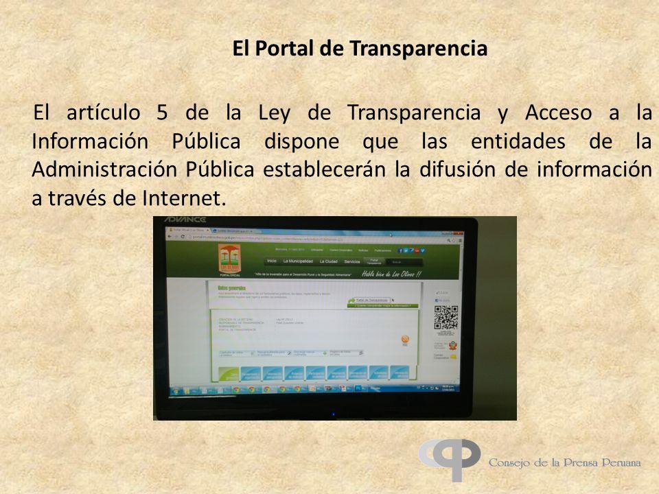 El Portal de Transparencia El artículo 5 de la Ley de Transparencia y Acceso a la Información Pública dispone que las entidades de la Administración Pública establecerán la difusión de información a través de Internet.