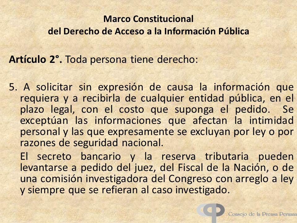 Marco Constitucional del Derecho de Acceso a la Información Pública Artículo 2°. Toda persona tiene derecho: 5. A solicitar sin expresión de causa la