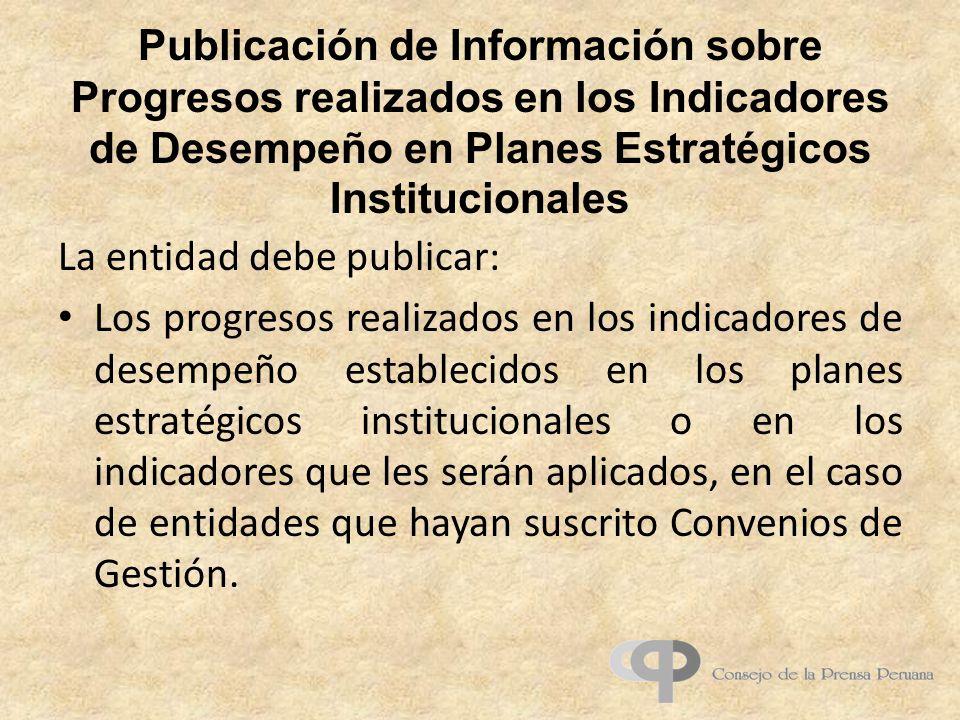 Publicación de Información sobre Progresos realizados en los Indicadores de Desempeño en Planes Estratégicos Institucionales La entidad debe publicar: