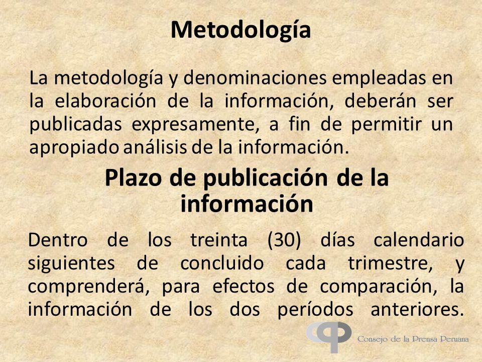 Metodología La metodología y denominaciones empleadas en la elaboración de la información, deberán ser publicadas expresamente, a fin de permitir un apropiado análisis de la información.