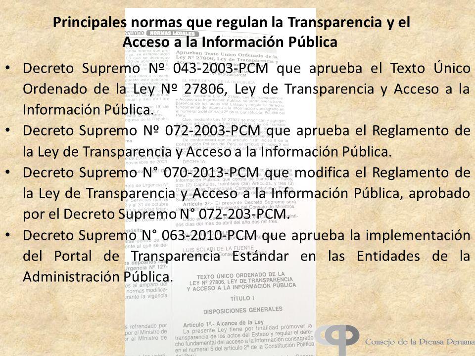 Principales normas que regulan la Transparencia y el Acceso a la Información Pública Decreto Supremo Nº 043-2003-PCM que aprueba el Texto Único Ordenado de la Ley Nº 27806, Ley de Transparencia y Acceso a la Información Pública.