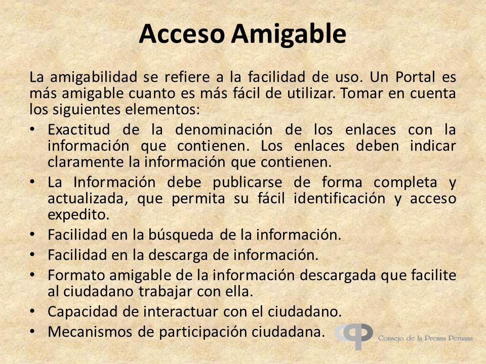 Acceso Amigable La amigabilidad se refiere a la facilidad de uso. Un Portal es más amigable cuanto es más fácil de utilizar. Tomar en cuenta los sigui