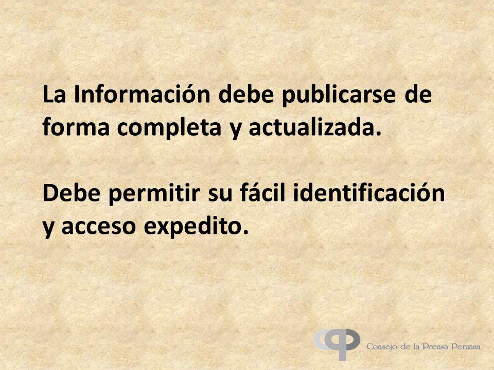 La Información debe publicarse de forma completa y actualizada. Debe permitir su fácil identificación y acceso expedito.