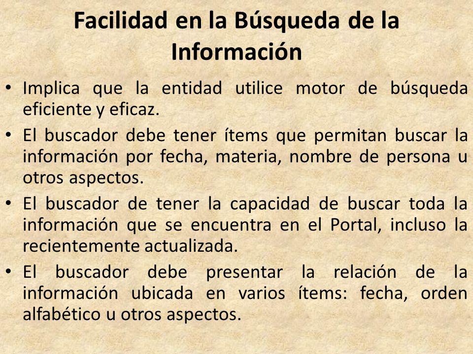 Facilidad en la Búsqueda de la Información Implica que la entidad utilice motor de búsqueda eficiente y eficaz.